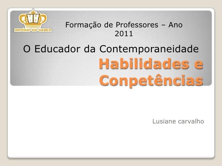 Formação de Professores – Ano 2011<br />O Educador da Contemporaneidade<br />Habilidades e Conpetências<br />Lusianecarval...