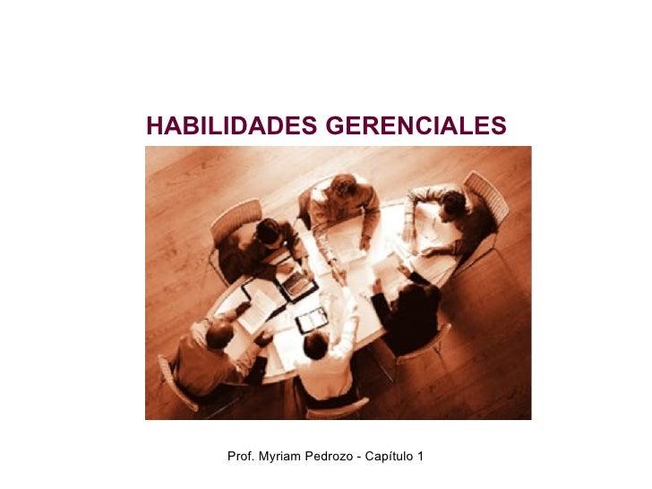 HABILIDADES GERENCIALES Prof. Myriam Pedrozo - Capítulo 1