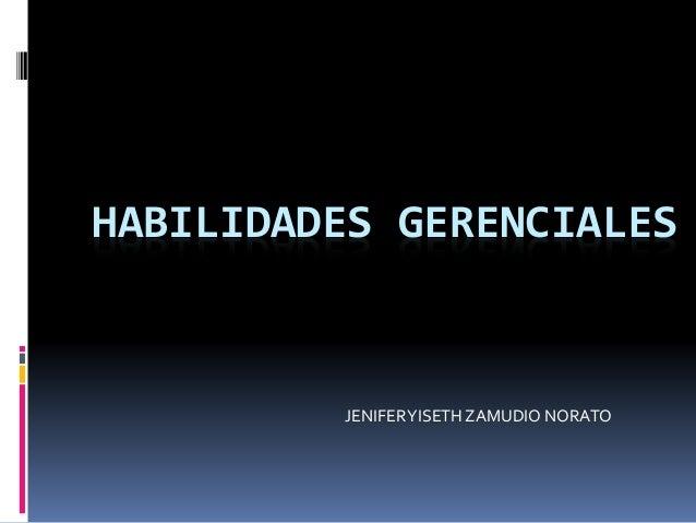 HABILIDADES GERENCIALES  JENIFER YISETH ZAMUDIO NORATO