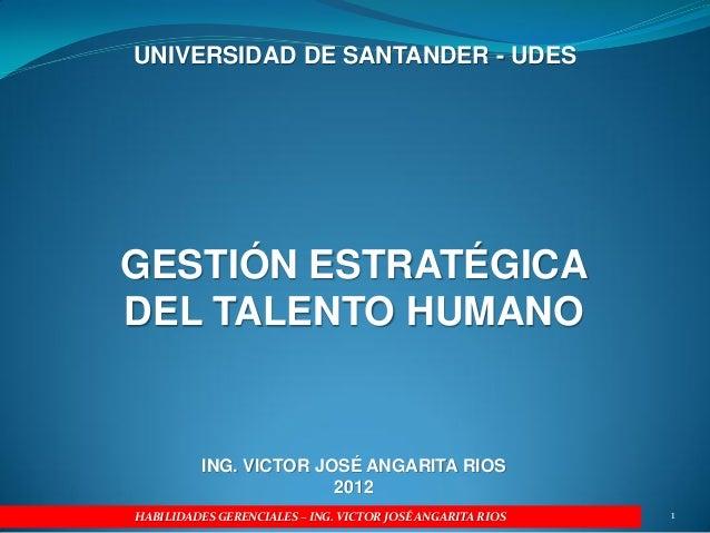 UNIVERSIDAD DE SANTANDER - UDESGESTIÓN ESTRATÉGICADEL TALENTO HUMANO          ING. VICTOR JOSÉ ANGARITA RIOS              ...