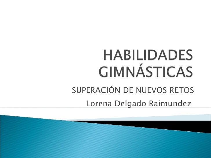 SUPERACIÓN DE NUEVOS RETOS Lorena Delgado Raimundez