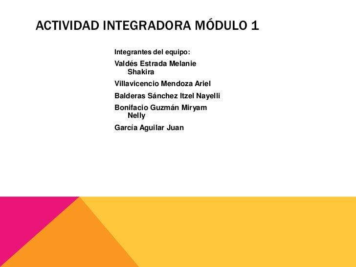 ACTIVIDAD INTEGRADORA MÓDULO 1          Integrantes del equipo:          Valdés Estrada Melanie              Shakira      ...