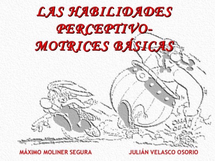 LAS HABILIDADES       PERCEPTIVO-     MOTRICES BÁSICAS     MÁXIMO MOLINER SEGURA   JULIÁN VELASCO OSORIO