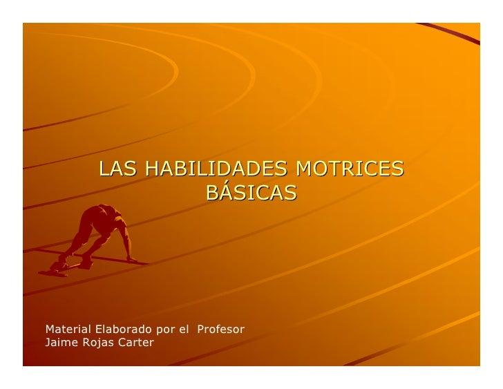 LASHABILIDADESMOTRICES                   BÁSICAS                   B                    Á     MaterialElaboradopor...