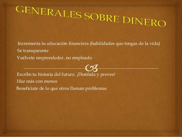 Incrementa tu educación financiera (habilidades que tengas de la vida)Se transparenteVuélvete emprendedor, no empleadoEscr...