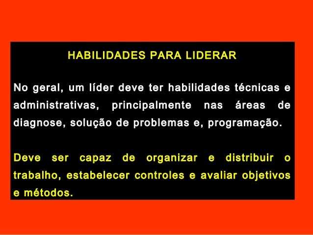 HABILIDADES PARA LIDERARNo geral, um líder deve ter habilidades técnicas eadministrativas, principalmente nas áreas dediag...