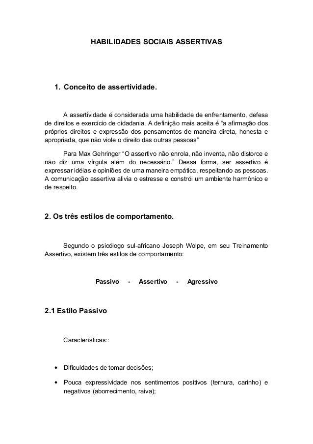HABILIDADES SOCIAIS ASSERTIVAS 1. Conceito de assertividade. A assertividade é considerada uma habilidade de enfrentamento...