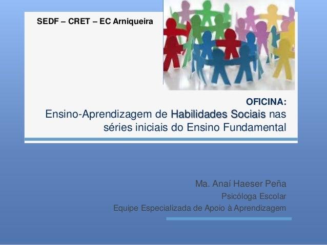 OFICINA:  SEDF – CRET – EC Arniqueira  Ensino-Aprendizagem de Habilidades Sociais nas  séries iniciais do Ensino Fundament...