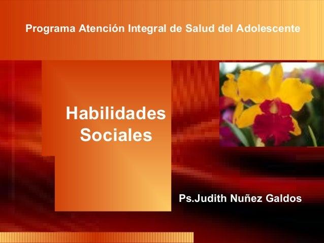 Habilidades Sociales Programa Atención Integral de Salud del Adolescente Ps.Judith Nuñez Galdos
