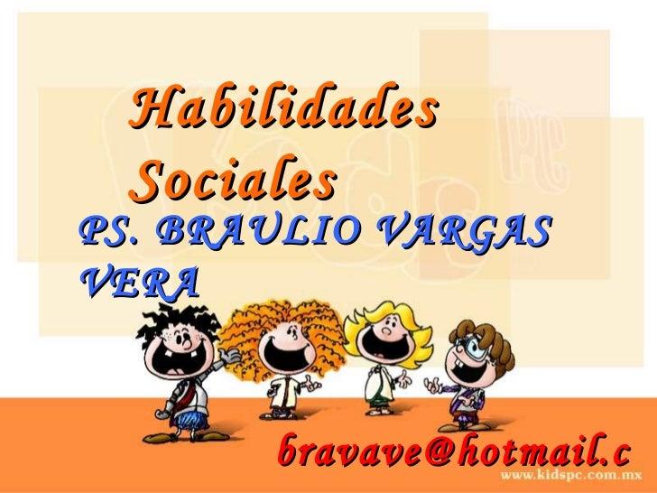 Habilidades Sociales PS. BRAULIO VARGAS VERA [email_address]