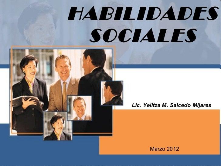 HABILIDADES SOCIALES    Lic. Yelitza M. Salcedo Mijares           Marzo 2012