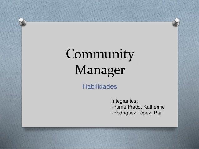 Community  Manager  Habilidades  Integrantes:  -Puma Prado, Katherine  -Rodríguez López, Paul