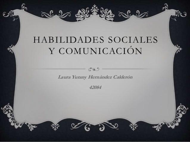 HABILIDADES SOCIALES Y COMUNICACIÓN Laura Yurany Hernández Calderón 42084