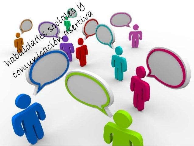 HABILIDADES SOCIALES • Las habilidades sociales son un conjunto de capacidades que permiten el desarrollo de un repertorio...