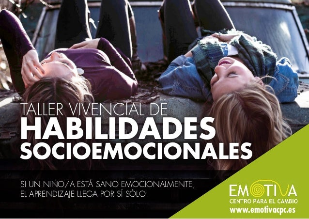 HABILIDADES SOCIOEMOCIONALES TALLER VIVENCIAL DE SI UN NIÑO/A ESTÁ SANO EMOCIONALMENTE, EL APRENDIZAJE LLEGA POR SÍ SÓLO. ...