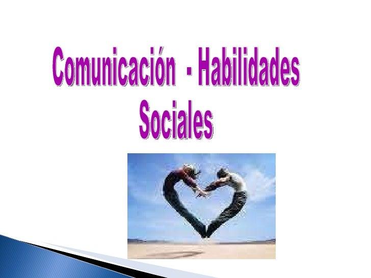 Comunicación  - Habilidades Sociales