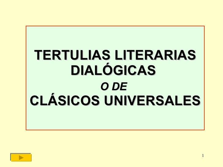 TERTULIAS LITERARIAS DIALÓGICAS  O DE   CLÁSICOS UNIVERSALES