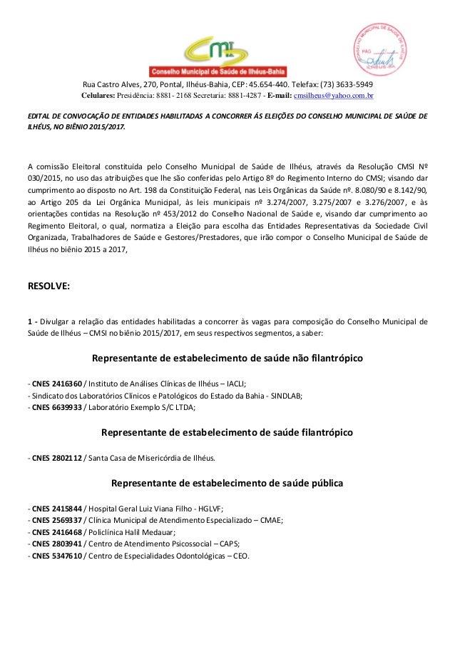 Rua Castro Alves, 270, Pontal, Ilhéus-Bahia, CEP: 45.654-440. Telefax: (73) 3633-5949 Celulares: Presidência: 8881- 2168 S...