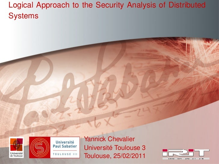 Logical Approach to the Security Analysis of DistributedSystems                     Yannick Chevalier                     ...