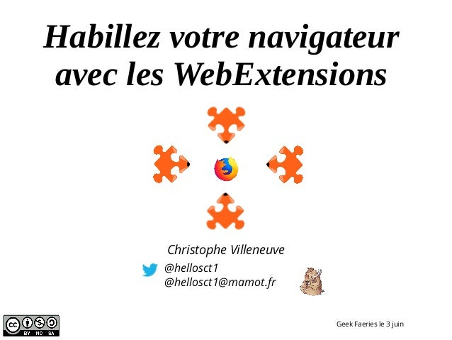 Habillez votre navigateur avec les WebExtensions @hellosct1 @hellosct1@mamot.fr Geek Faeries le 3 juin Christophe Villeneu...