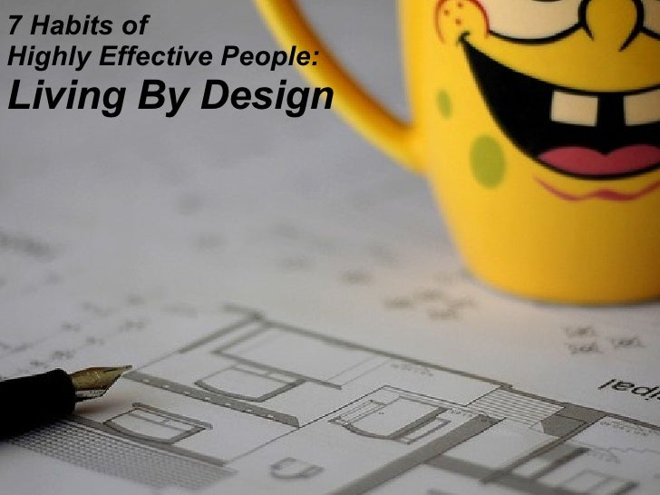 7 Habits of  Highly Effective People: Living By Design