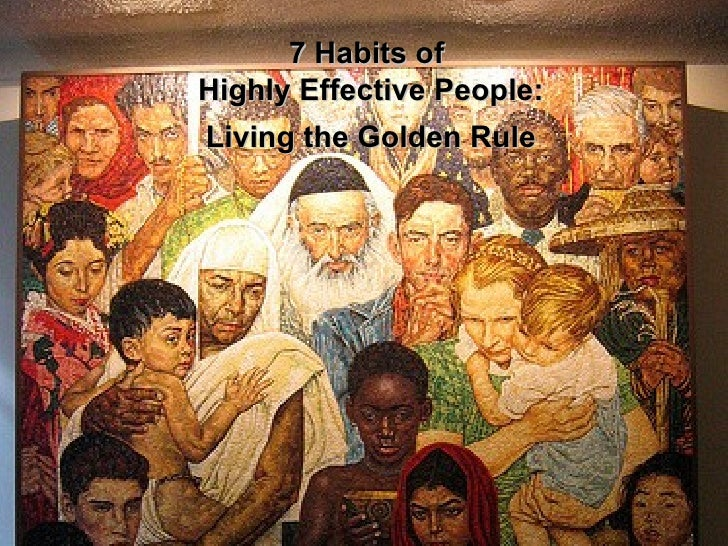 Living the Golden Rule 7 Habits of  Highly Effective People: