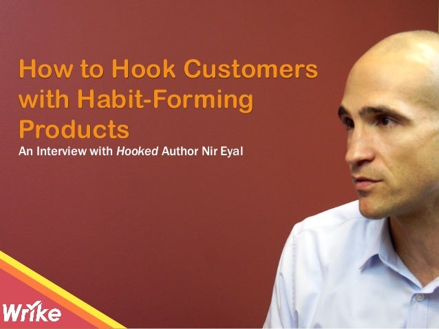 How to Hook Customers with Habit-Forming Products An Interview with Hooked Author Nir Eyal