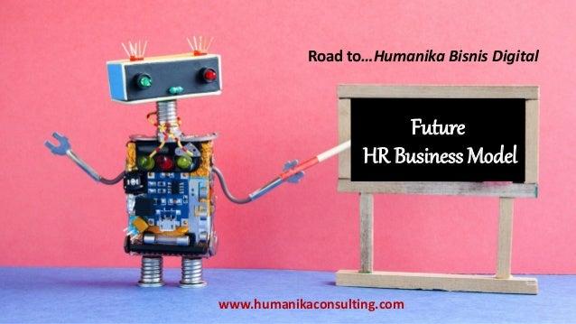 Future HR Business Model www.humanikaconsulting.com Road to…Humanika Bisnis Digital