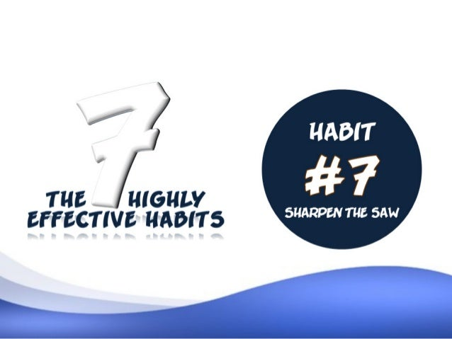 Habit #7 - Sharpen The Saw