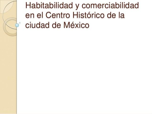 Habitabilidad y comerciabilidaden el Centro Histórico de laciudad de México