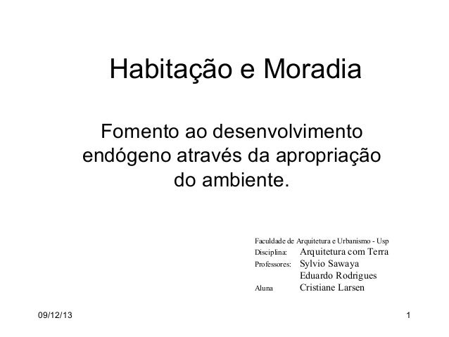 09/12/13 1 Habitação e Moradia Fomento ao desenvolvimento endógeno através da apropriação do ambiente. Faculdade de Arquit...