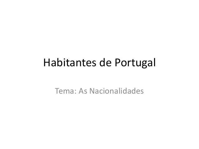 Habitantes de Portugal Tema: As Nacionalidades