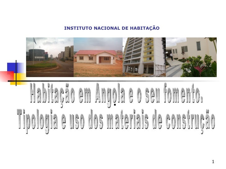 . Habitação em Angola e o seu fomento.  Tipologia e uso dos materiais de construção INSTITUTO NACIONAL DE HABITAÇÃO