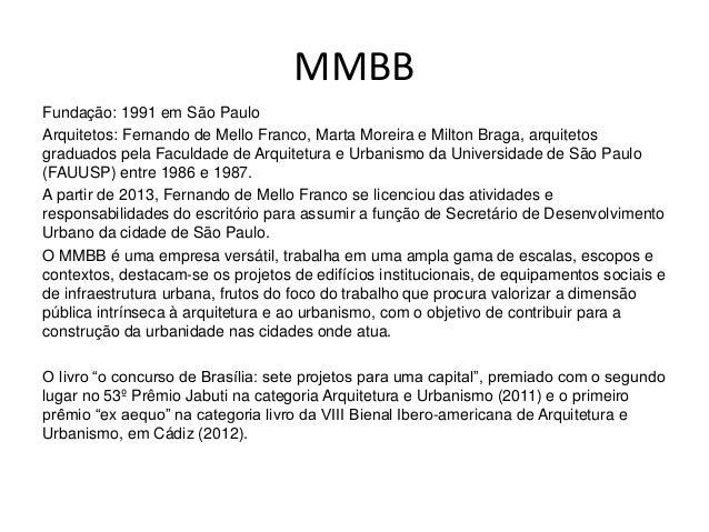 MMBB Fundação: 1991 em São Paulo Arquitetos: Fernando de Mello Franco, Marta Moreira e Milton Braga, arquitetos graduados ...