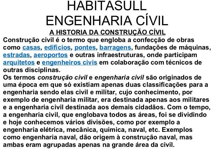 HABITASULL ENGENHARIA CÍVIL A HISTORIA DA CONSTRUÇÃO CÍVIL Construção civil é o termo que engloba a confecção de obras com...