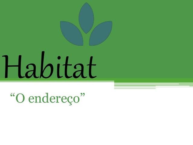 "Habitat ""O endereço"""