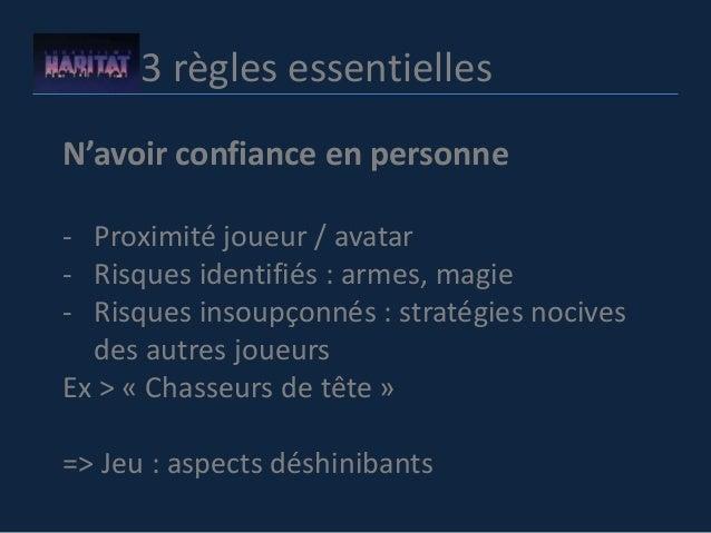 3 règles essentielles N'avoir confiance en personne - Proximité joueur / avatar - Risques identifiés : armes, magie - Risq...