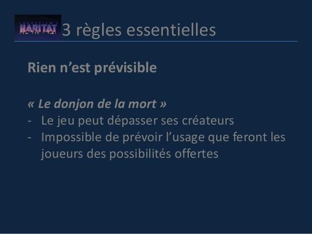 3 règles essentielles Rien n'est prévisible « Le donjon de la mort » - Le jeu peut dépasser ses créateurs - Impossible de ...