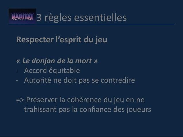 3 règles essentielles Respecter l'esprit du jeu « Le donjon de la mort » - Accord équitable - Autorité ne doit pas se cont...
