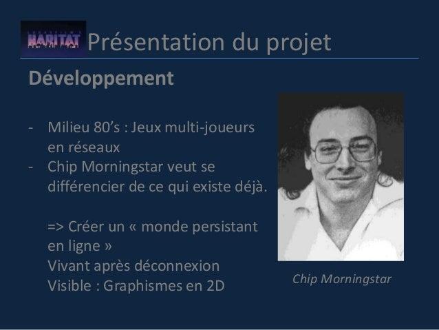Présentation du projet Développement - Milieu 80's : Jeux multi-joueurs en réseaux - Chip Morningstar veut se différencier...