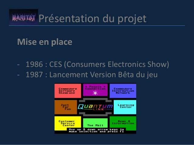 Présentation du projet Mise en place - 1986 : CES (Consumers Electronics Show) - 1987 : Lancement Version Bêta du jeu