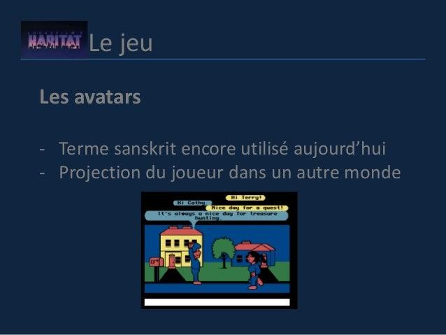 Le jeu Les avatars - Terme sanskrit encore utilisé aujourd'hui - Projection du joueur dans un autre monde