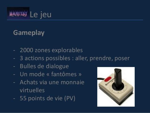 Le jeu Gameplay - 2000 zones explorables - 3 actions possibles : aller, prendre, poser - Bulles de dialogue - Un mode « fa...