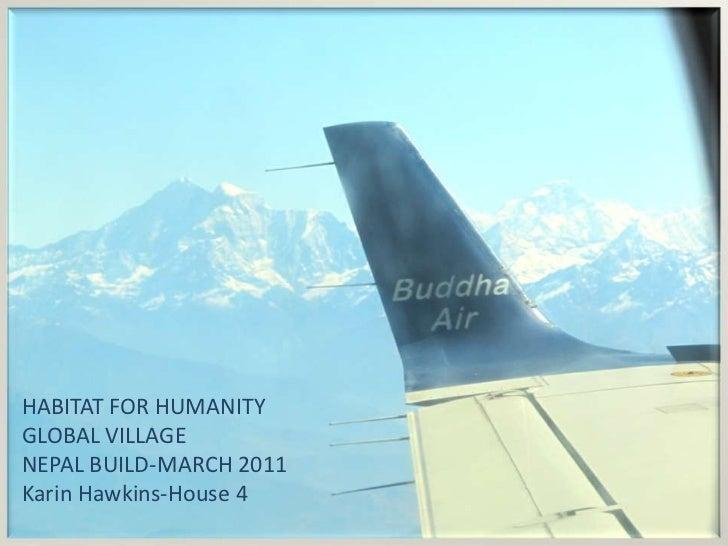 HABITAT FOR HUMANITY <br />GLOBAL VILLAGE<br />NEPAL BUILD-MARCH 2011<br />Karin Hawkins-House 4 <br />