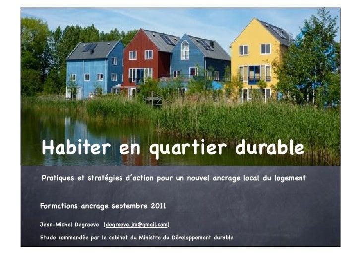 Habiter en quartier durablePratiques et stratégies d'action pour un nouvel ancrage local du logementFormations ancrage sep...