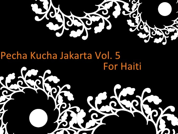 Pecha Kucha Jakarta Vol. 5 Text For Haiti