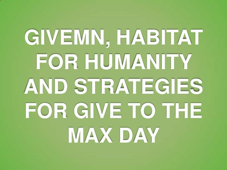 GIVEMN, HABITAT FOR HUMANITYAND STRATEGIESFOR GIVE TO THE    MAX DAY