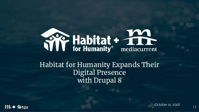 | 1 Habitat for Humanity Expands Their Digital Presence with Drupal 8 October 11, 2018