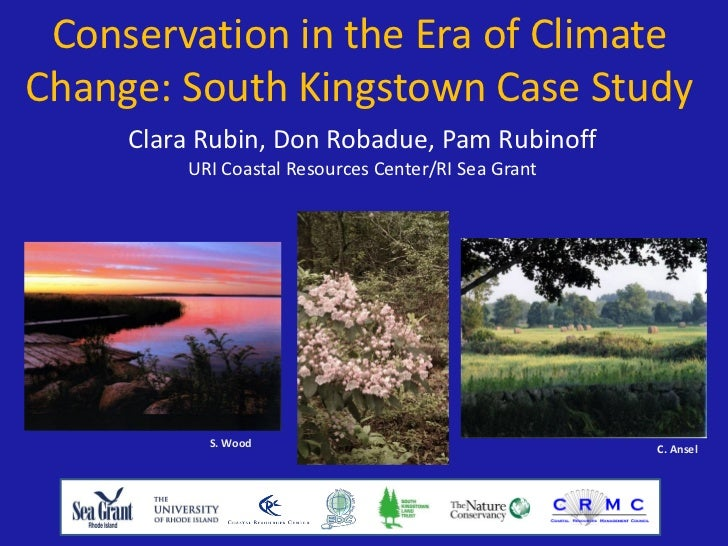 Conservation in the Era of ClimateChange: South Kingstown Case Study      Clara Rubin, Don Robadue, Pam Rubinoff          ...
