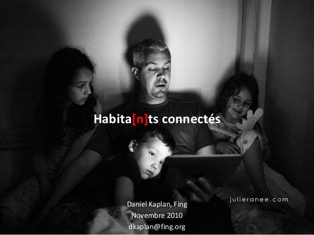 Habita[n]ts connectés Daniel Kaplan, Fing Novembre 2010 dkaplan@fing.org